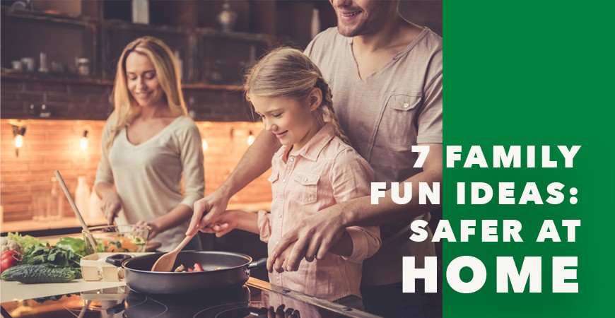7 Family Fun Ideas: Safer at Home